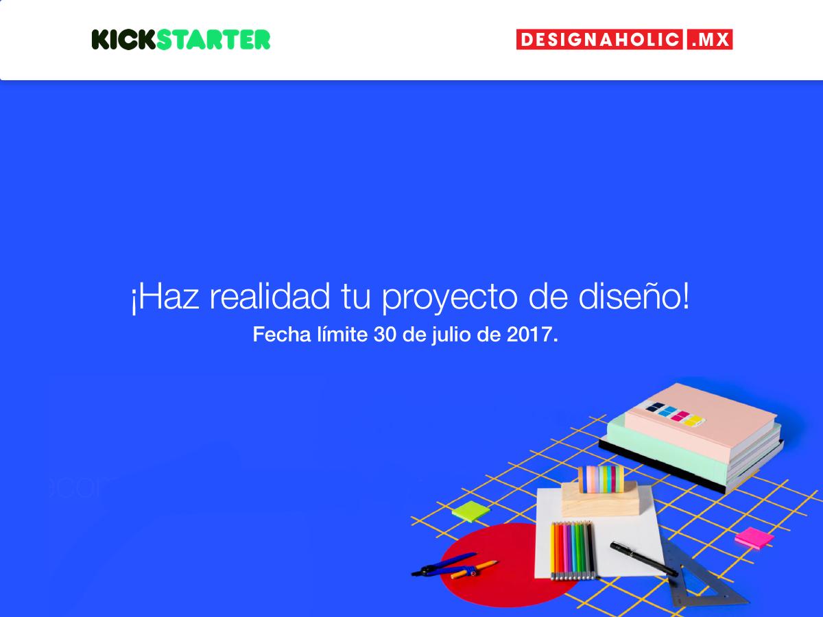 ¡No te quedes fuera de la Convocatoria Designaholic + Kickstarter México!