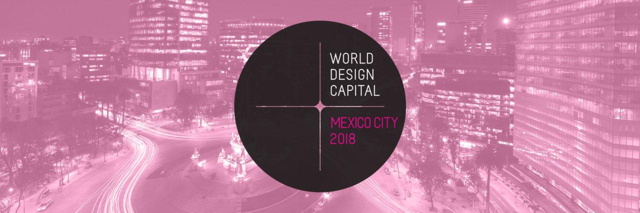 Diseñando mi camino: CDMX – Capital mundial del diseño 2018, en dónde estamos y hacia dónde deberíamos de ir